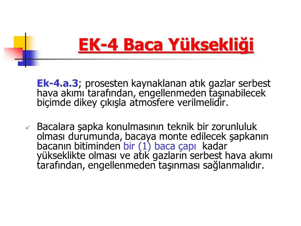 EK-4 Baca Yüksekliği Ek-4.a.3; prosesten kaynaklanan atık gazlar serbest hava akımı tarafından, engellenmeden taşınabilecek biçimde dikey çıkışla atmosfere verilmelidir.