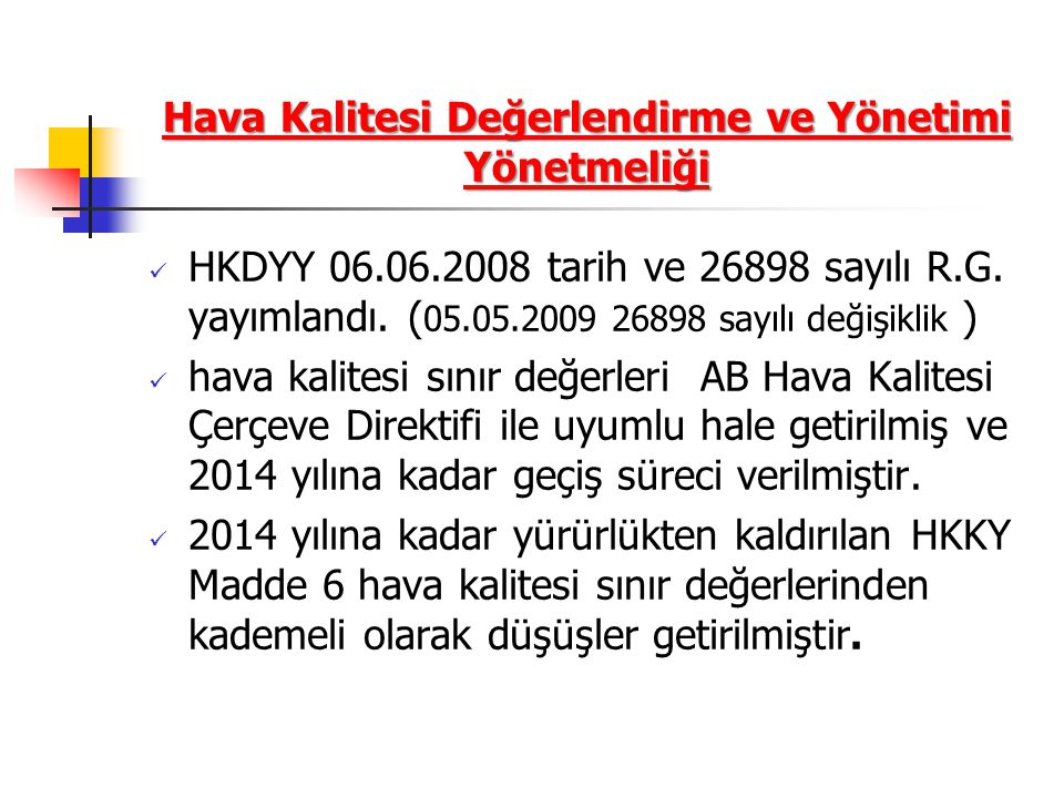 Hava Kalitesi Değerlendirme ve Yönetimi Yönetmeliği HKDYY 06.06.2008 tarih ve 26898 sayılı R.G. yayımlandı. ( 05.05.2009 26898 sayılı değişiklik ) hav