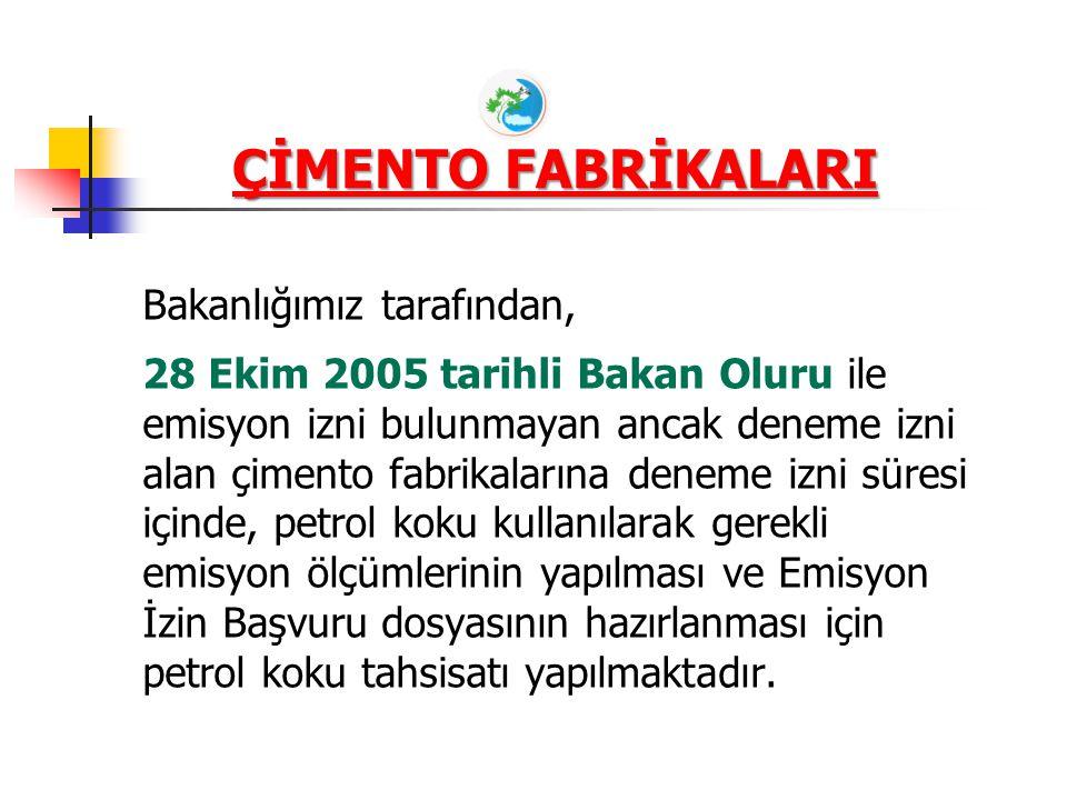 ÇİMENTO FABRİKALARI Bakanlığımız tarafından, 28 Ekim 2005 tarihli Bakan Oluru ile emisyon izni bulunmayan ancak deneme izni alan çimento fabrikalarına