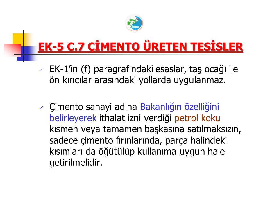 EK-5 C.7 ÇİMENTO ÜRETEN TESİSLER EK-1'in (f) paragrafındaki esaslar, taş ocağı ile ön kırıcılar arasındaki yollarda uygulanmaz. Çimento sanayi adına B