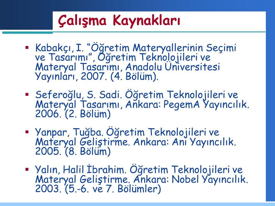"""Çalışma Kaynakları  Kabakçı, I. """"Öğretim Materyallerinin Seçimi ve Tasarımı"""", Öğretim Teknolojileri ve Materyal Tasarımı, Anadolu Üniversitesi Yayınl"""