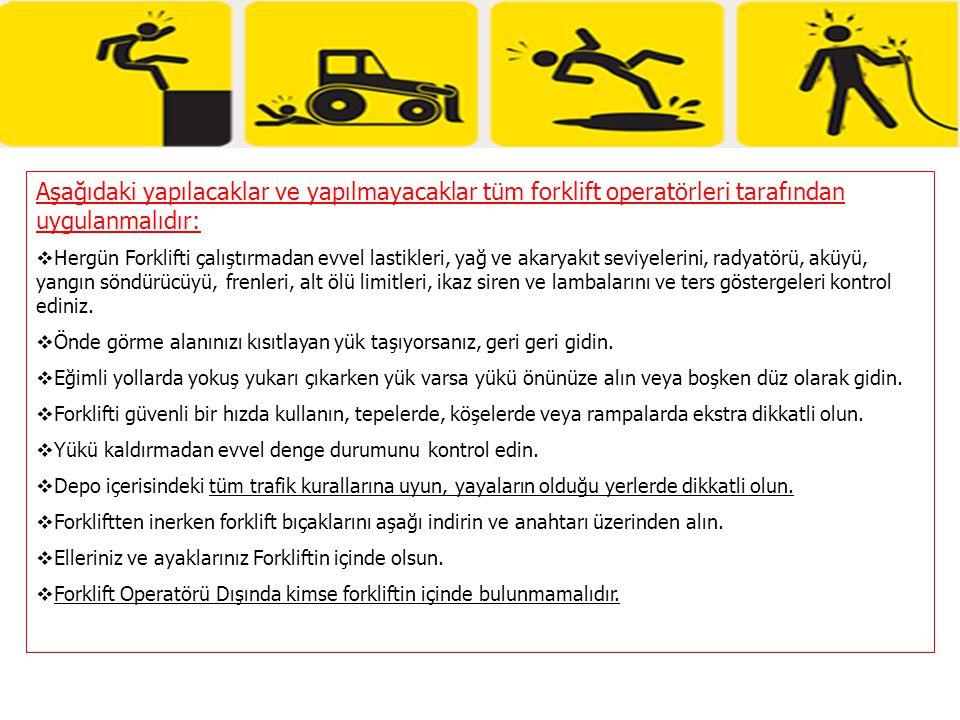 Aşağıdaki yapılacaklar ve yapılmayacaklar tüm forklift operatörleri tarafından uygulanmalıdır:  Hergün Forklifti çalıştırmadan evvel lastikleri, yağ