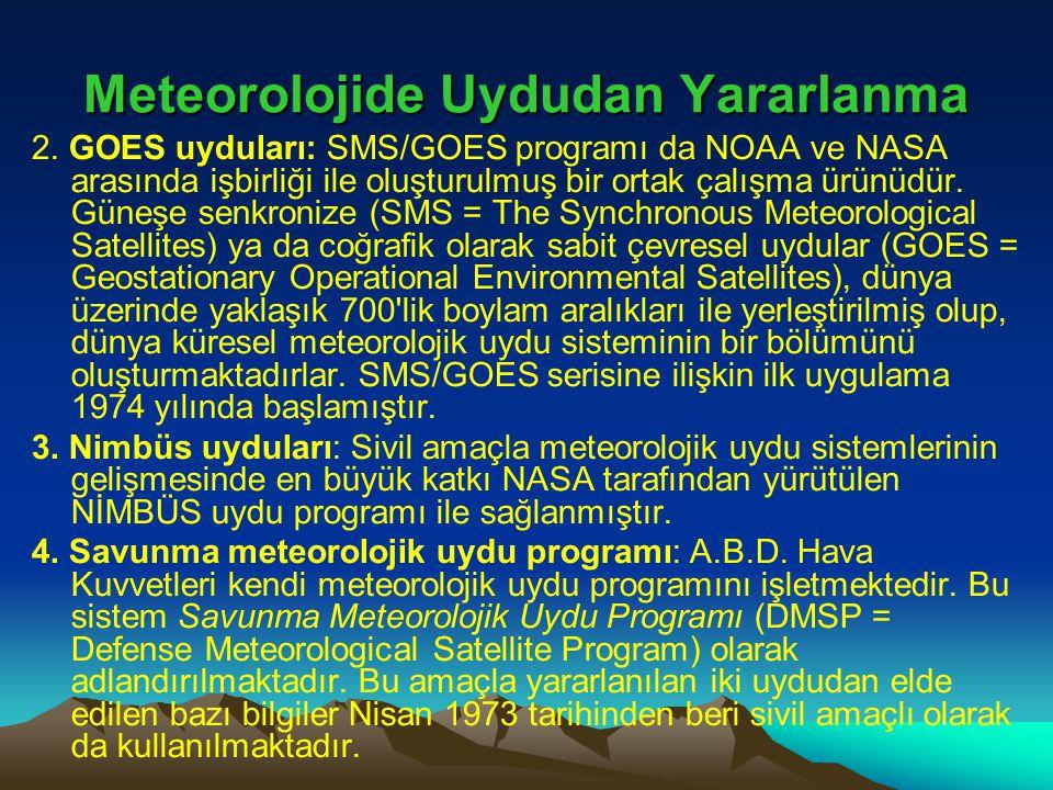 Meteorolojide Uydudan Yararlanma 2. GOES uyduları: SMS/GOES programı da NOAA ve NASA arasında işbirliği ile oluşturulmuş bir ortak çalışma ürünüdür. G