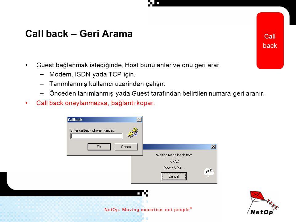 Call back – Geri Arama Guest bağlanmak istediğinde, Host bunu anlar ve onu geri arar. –Modem, ISDN yada TCP için. –Tanımlanmış kullanıcı üzerinden çal