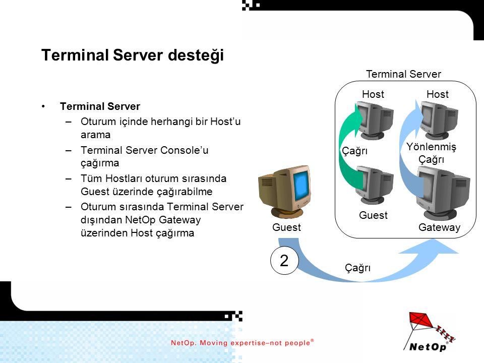 Terminal Server desteği Terminal Server –Oturum içinde herhangi bir Host'u arama –Terminal Server Console'u çağırma –Tüm Hostları oturum sırasında Gue