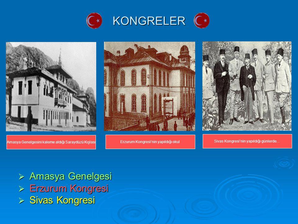KONGRELER  Amasya Genelgesi  Erzurum Kongresi  Sivas Kongresi Amasya Genelgesini kaleme aldığı Saraydüzü Kışlası Erzurum Kongresi'nin yapıldığı okul Sivas Kongresi'nin yapıldığı günlerde…