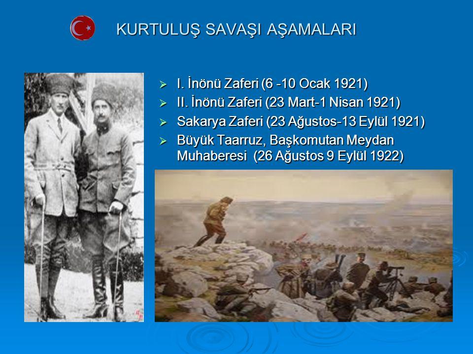 KURTULUŞ SAVAŞI AŞAMALARI  I. İnönü Zaferi (6 -10 Ocak 1921)  II. İnönü Zaferi (23 Mart-1 Nisan 1921)  Sakarya Zaferi (23 Ağustos-13 Eylül 1921) 