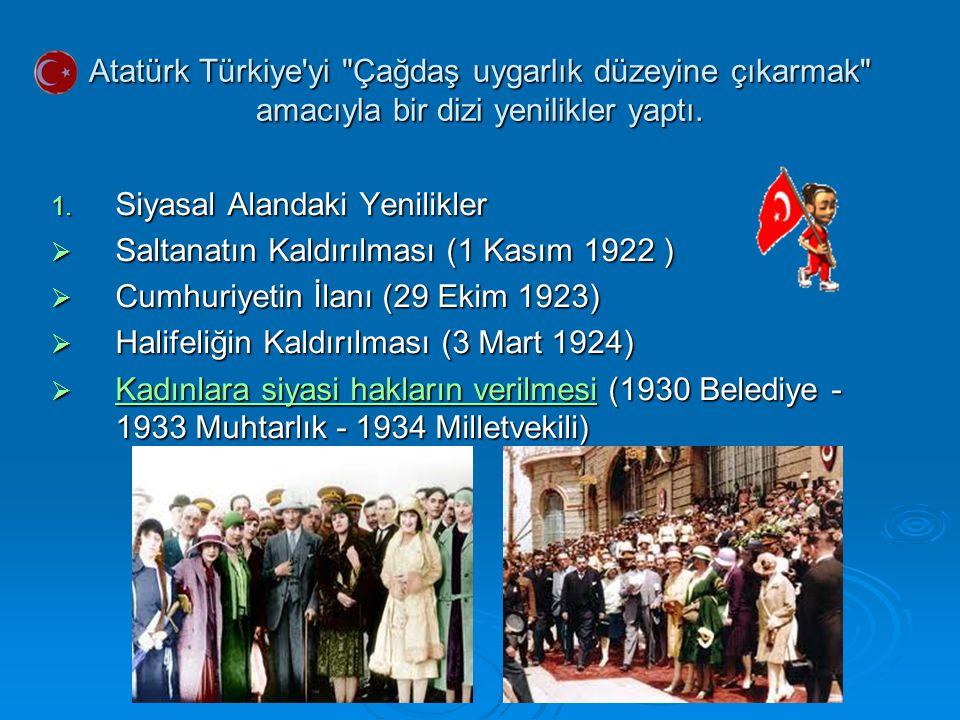 Atatürk Türkiye yi Çağdaş uygarlık düzeyine çıkarmak amacıyla bir dizi yenilikler yaptı.