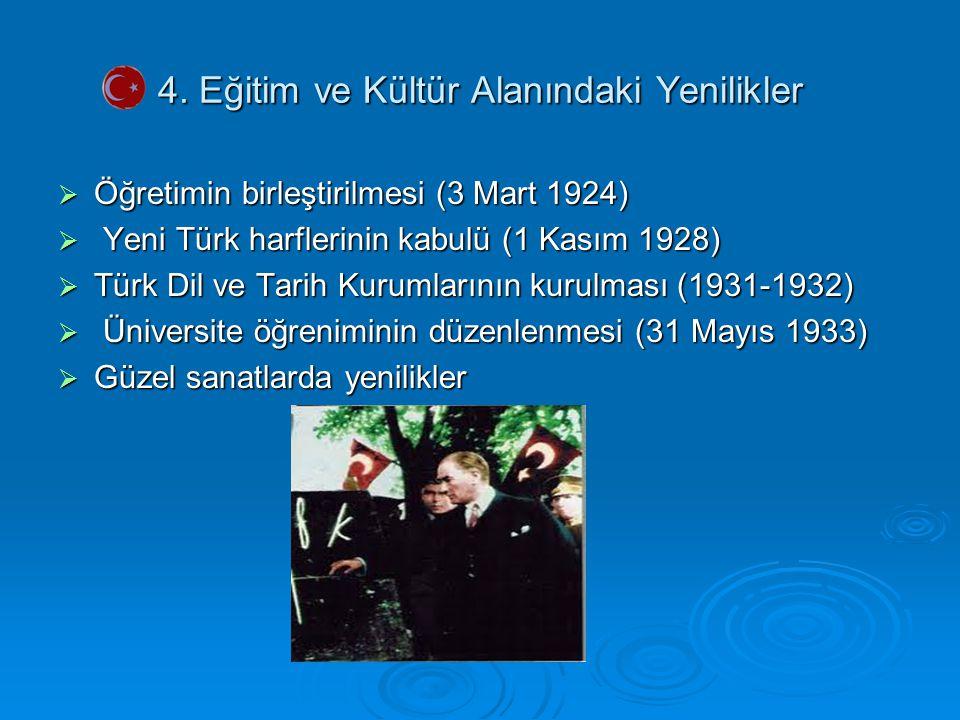 4. Eğitim ve Kültür Alanındaki Yenilikler  Öğretimin birleştirilmesi (3 Mart 1924)  Yeni Türk harflerinin kabulü (1 Kasım 1928)  Türk Dil ve Tarih