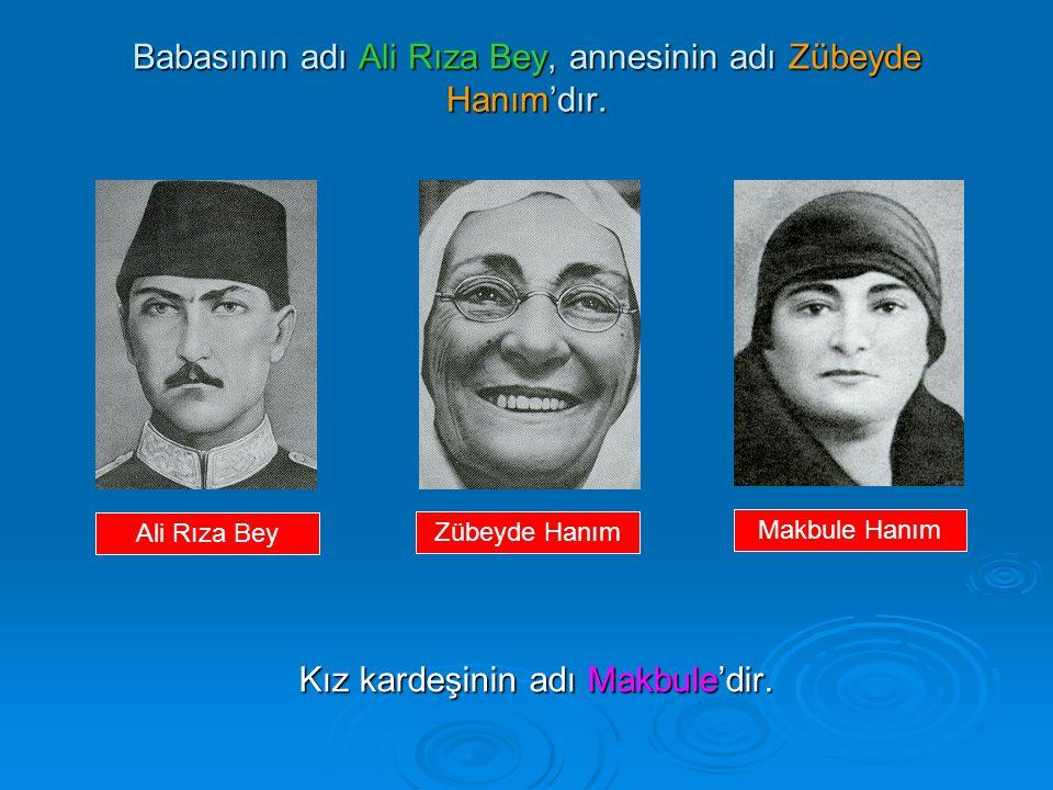 Babasının adı Ali Rıza Bey, annesinin adı Zübeyde Hanım'dır. Kız kardeşinin adı Makbule'dir. Ali Rıza Bey Zübeyde Hanım Makbule Hanım