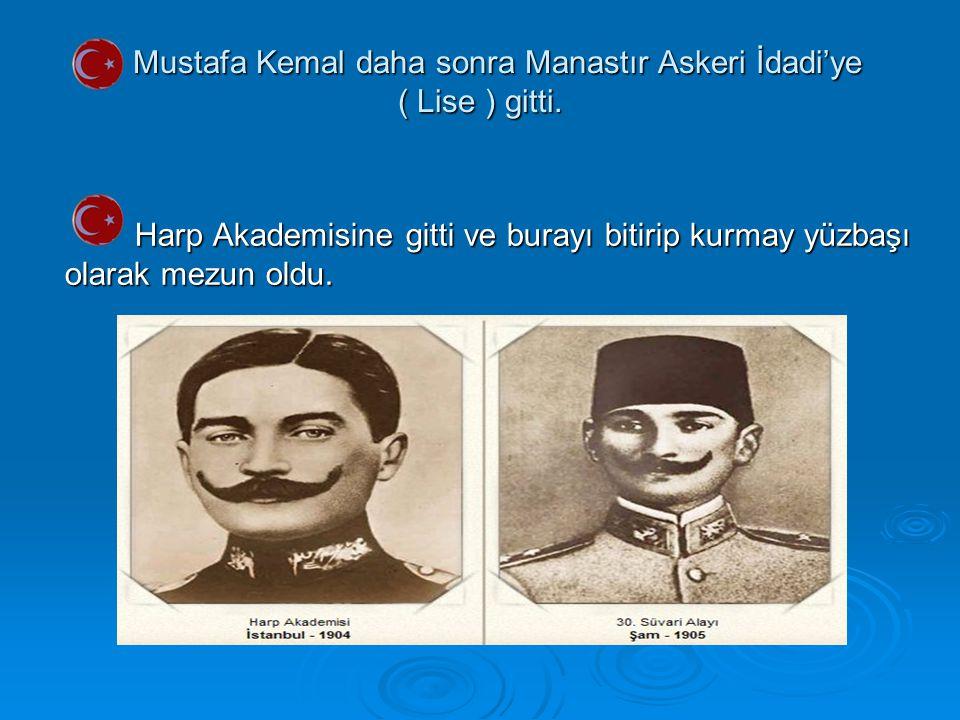 Mustafa Kemal daha sonra Manastır Askeri İdadi'ye ( Lise ) gitti. Mustafa Kemal daha sonra Manastır Askeri İdadi'ye ( Lise ) gitti. Harp Akademisine g