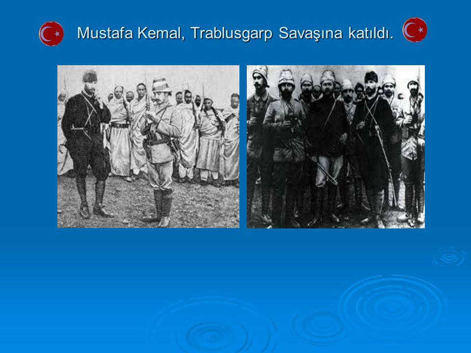Mustafa Kemal, Trablusgarp Savaşına katıldı.
