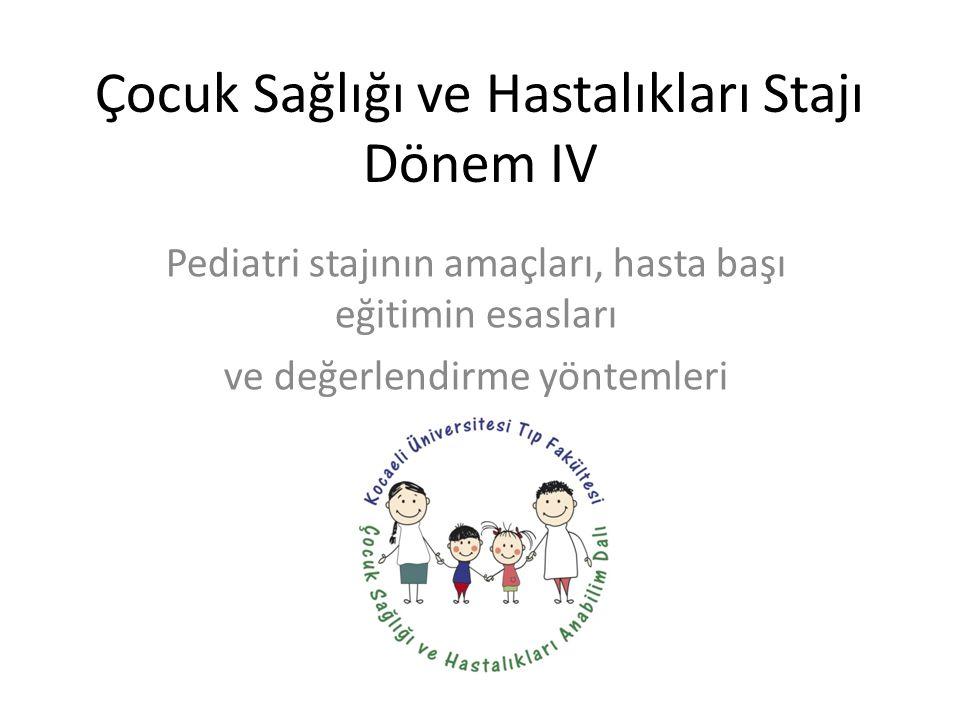 Çocuk Sağlığı ve Hastalıkları Stajı Dönem IV Pediatri stajının amaçları, hasta başı eğitimin esasları ve değerlendirme yöntemleri