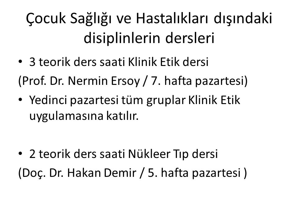 Çocuk Sağlığı ve Hastalıkları dışındaki disiplinlerin dersleri 3 teorik ders saati Klinik Etik dersi (Prof. Dr. Nermin Ersoy / 7. hafta pazartesi) Yed