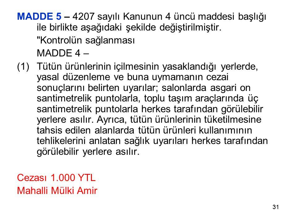 31 MADDE 5 – 4207 sayılı Kanunun 4 üncü maddesi başlığı ile birlikte aşağıdaki şekilde değiştirilmiştir.