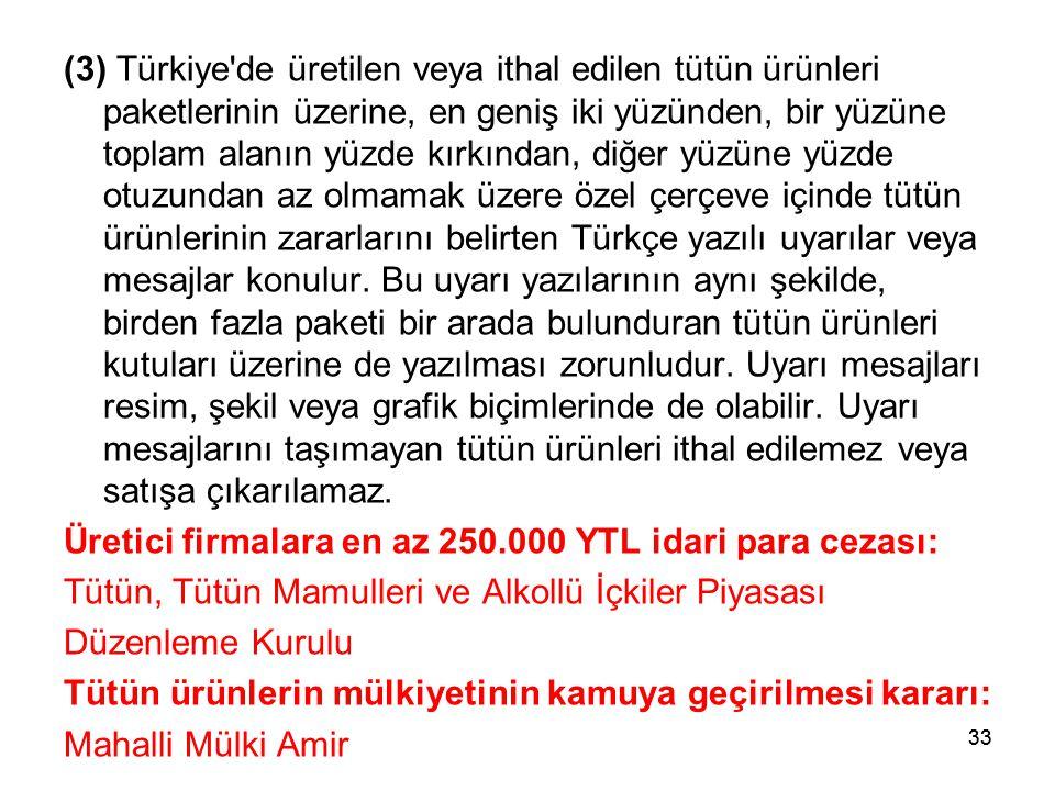 33 (3) Türkiye'de üretilen veya ithal edilen tütün ürünleri paketlerinin üzerine, en geniş iki yüzünden, bir yüzüne toplam alanın yüzde kırkından, diğ