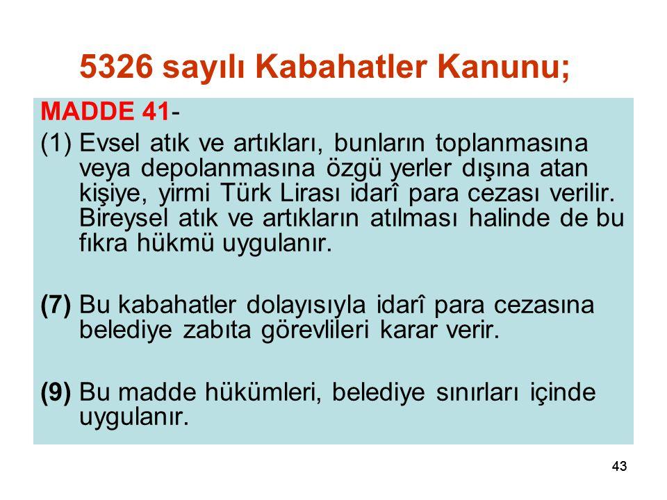 43 MADDE 41- (1)Evsel atık ve artıkları, bunların toplanmasına veya depolanmasına özgü yerler dışına atan kişiye, yirmi Türk Lirası idarî para cezası