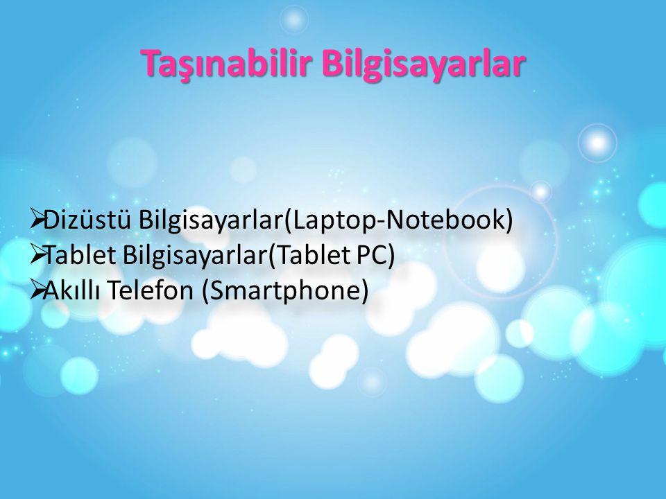Taşınabilir Bilgisayarlar  Dizüstü Bilgisayarlar(Laptop-Notebook)  Tablet Bilgisayarlar(Tablet PC)  Akıllı Telefon (Smartphone)  Dizüstü Bilgisayarlar(Laptop-Notebook)  Tablet Bilgisayarlar(Tablet PC)  Akıllı Telefon (Smartphone)