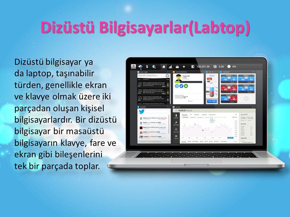 Dizüstü Bilgisayarlar(Labtop) Dizüstü bilgisayar ya da laptop, taşınabilir türden, genellikle ekran ve klavye olmak üzere iki parçadan oluşan kişisel bilgisayarlardır.
