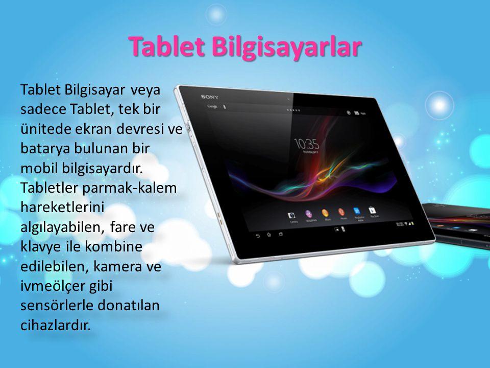 Tablet Bilgisayarlar Tablet Bilgisayar veya sadece Tablet, tek bir ünitede ekran devresi ve batarya bulunan bir mobil bilgisayardır.