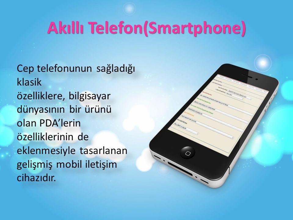 Akıllı Telefon(Smartphone) Cep telefonunun sağladığı klasik özelliklere, bilgisayar dünyasının bir ürünü olan PDA'lerin özelliklerinin de eklenmesiyle tasarlanan gelişmiş mobil iletişim cihazıdır.