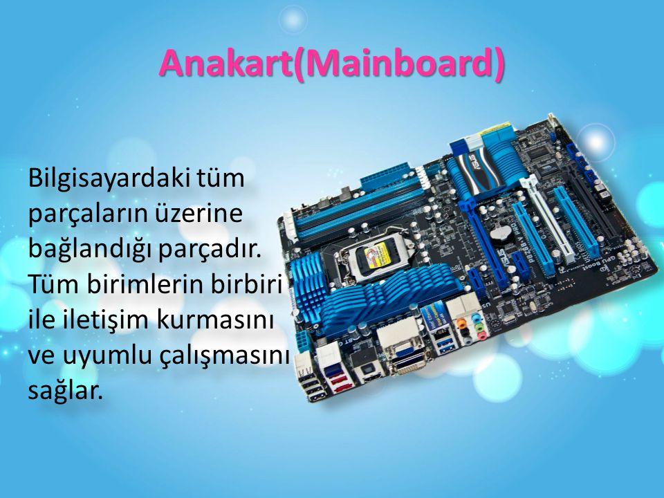 Anakart(Mainboard) Bilgisayardaki tüm parçaların üzerine bağlandığı parçadır.