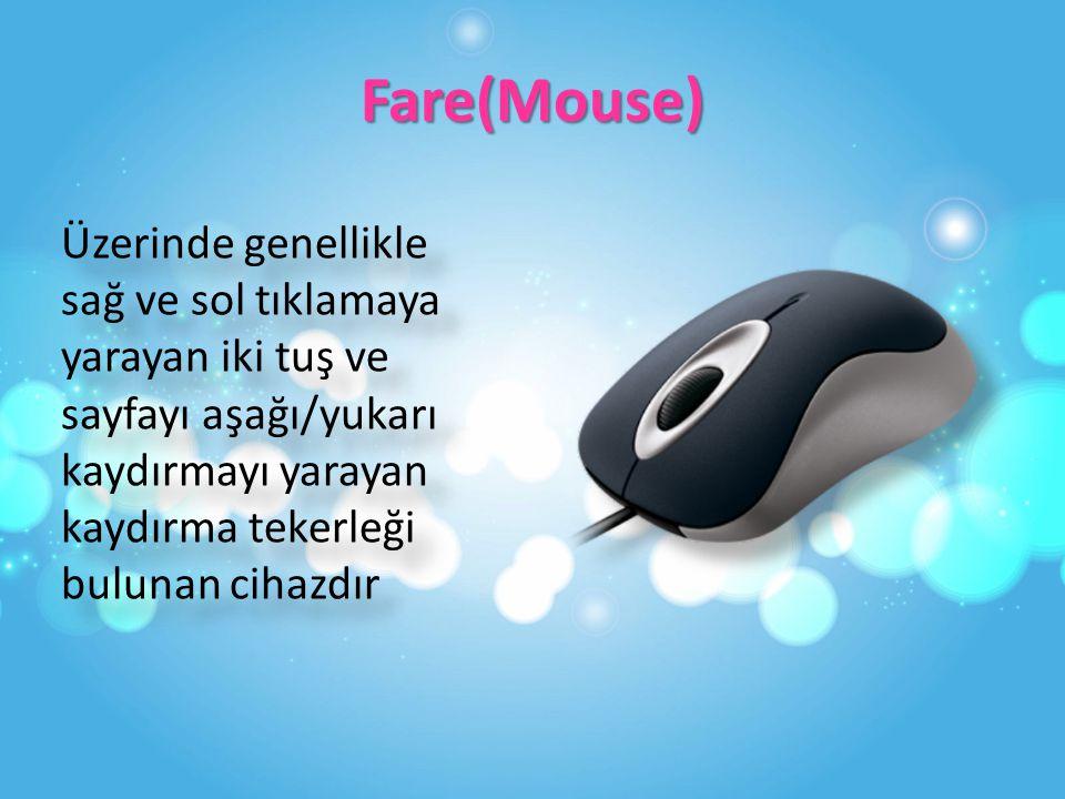 Fare(Mouse) Üzerinde genellikle sağ ve sol tıklamaya yarayan iki tuş ve sayfayı aşağı/yukarı kaydırmayı yarayan kaydırma tekerleği bulunan cihazdır
