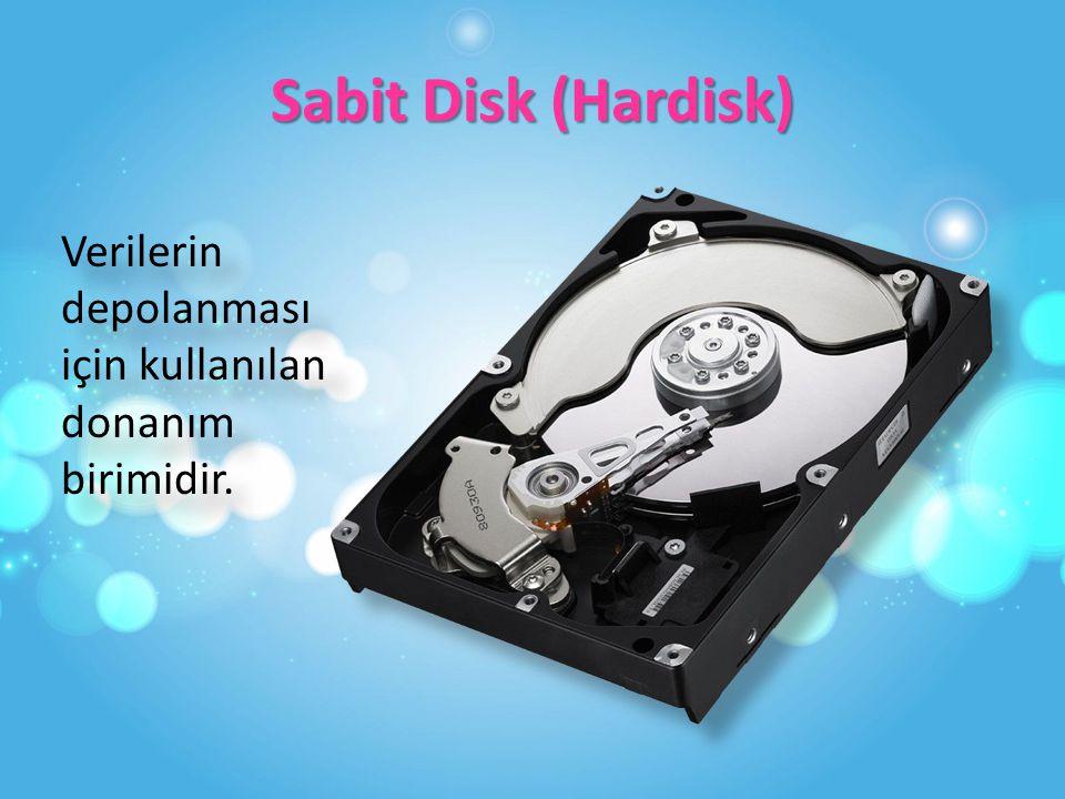 Sabit Disk (Hardisk) Verilerin depolanması için kullanılan donanım birimidir.