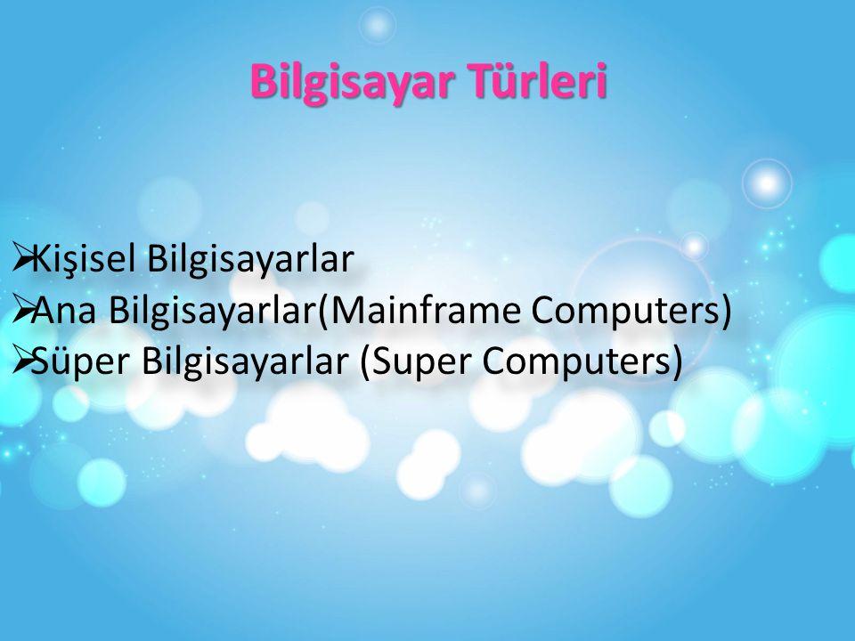 Bilgisayar Türleri  Kişisel Bilgisayarlar  Ana Bilgisayarlar(Mainframe Computers)  Süper Bilgisayarlar (Super Computers)  Kişisel Bilgisayarlar  Ana Bilgisayarlar(Mainframe Computers)  Süper Bilgisayarlar (Super Computers)