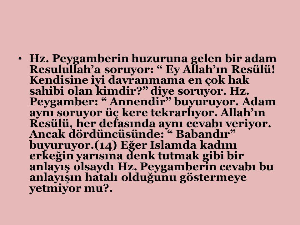"""Hz. Peygamberin huzuruna gelen bir adam Resulullah'a soruyor: """" Ey Allah'ın Resülü! Kendisine iyi davranmama en çok hak sahibi olan kimdir?"""" diye soru"""