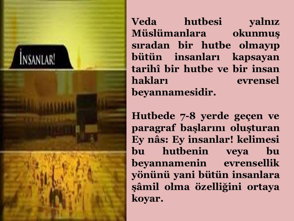 Veda hutbesi yalnız Müslümanlara okunmuş sıradan bir hutbe olmayıp bütün insanları kapsayan tarihî bir hutbe ve bir insan hakları evrensel beyannamesi