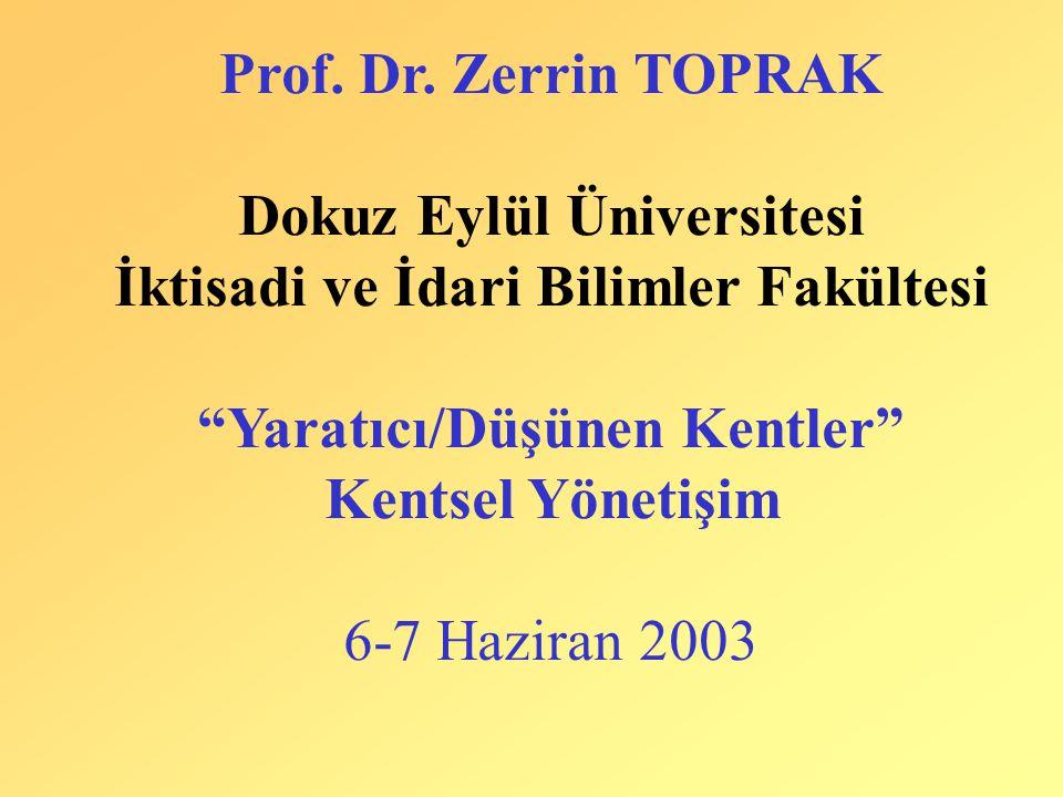 """Prof. Dr. Zerrin TOPRAK Dokuz Eylül Üniversitesi İktisadi ve İdari Bilimler Fakültesi """"Yaratıcı/Düşünen Kentler"""" Kentsel Yönetişim 6-7 Haziran 2003"""