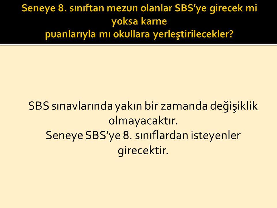 SBS sınavlarında yakın bir zamanda değişiklik olmayacaktır. Seneye SBS'ye 8. sınıflardan isteyenler girecektir.