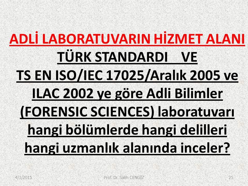ADLİ LABORATUVARIN HİZMET ALANI TÜRK STANDARDIVE TS EN ISO/IEC 17025/Aralık 2005 ve ILAC 2002 ye göre Adli Bilimler (FORENSIC SCIENCES) laboratuvarı hangi bölümlerde hangi delilleri hangi uzmanlık alanında inceler.