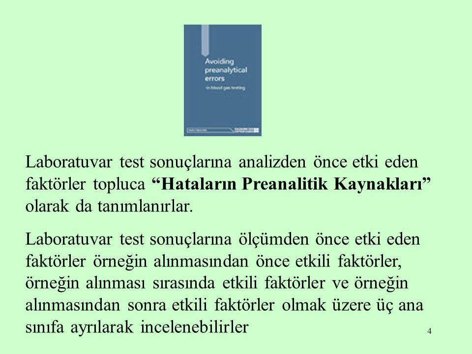 """4 Laboratuvar test sonuçlarına analizden önce etki eden faktörler topluca """"Hataların Preanalitik Kaynakları"""" olarak da tanımlanırlar. Laboratuvar test"""