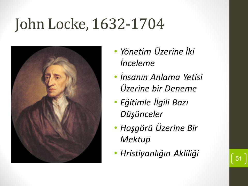 John Locke, 1632-1704 Yönetim Üzerine İki İnceleme İnsanın Anlama Yetisi Üzerine bir Deneme Eğitimle İlgili Bazı Düşünceler Hoşgörü Üzerine Bir Mektup