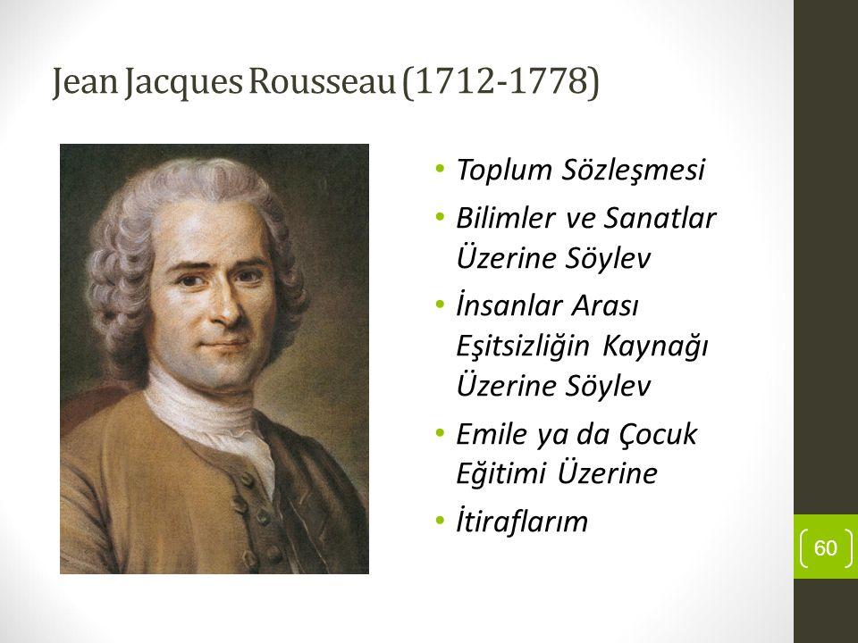 Jean Jacques Rousseau (1712-1778) Toplum Sözleşmesi Bilimler ve Sanatlar Üzerine Söylev İnsanlar Arası Eşitsizliğin Kaynağı Üzerine Söylev Emile ya da