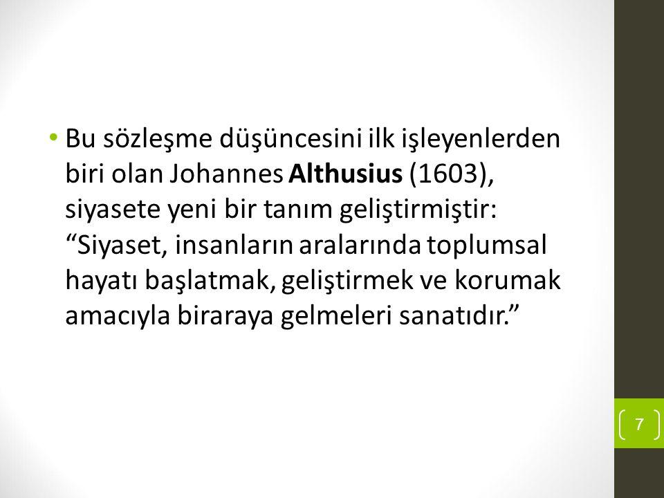"""Bu sözleşme düşüncesini ilk işleyenlerden biri olan Johannes Althusius (1603), siyasete yeni bir tanım geliştirmiştir: """"Siyaset, insanların aralarında"""