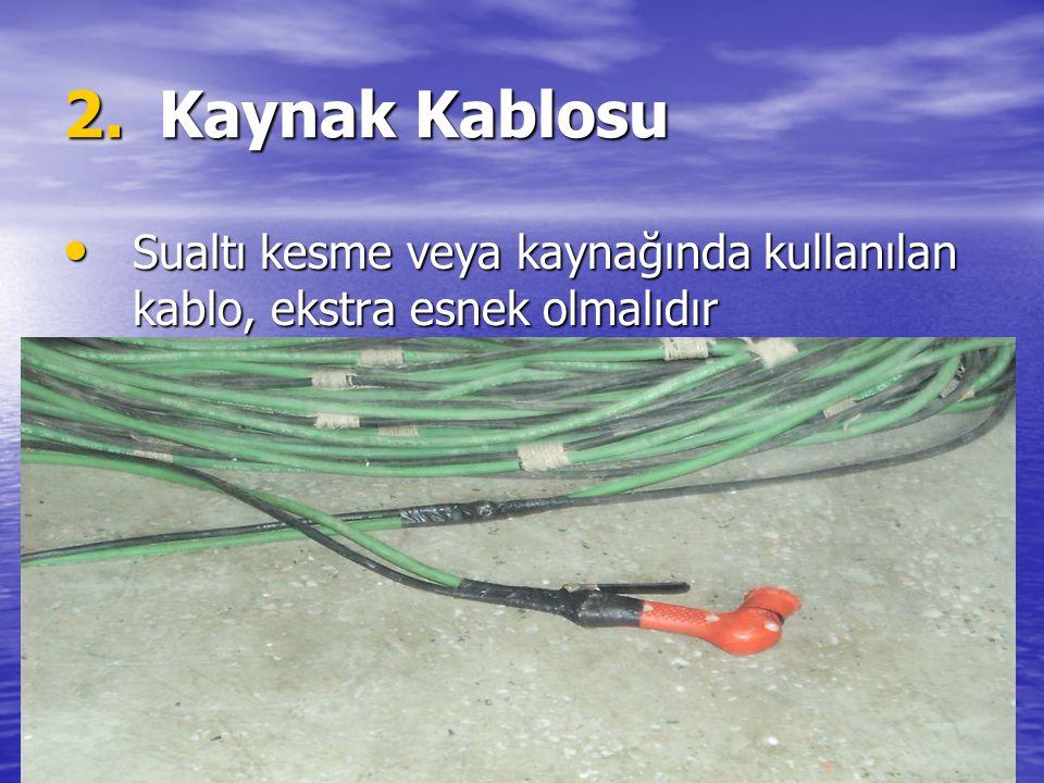 2.Kaynak Kablosu Sualtı kesme veya kaynağında kullanılan kablo, ekstra esnek olmalıdır Sualtı kesme veya kaynağında kullanılan kablo, ekstra esnek olm