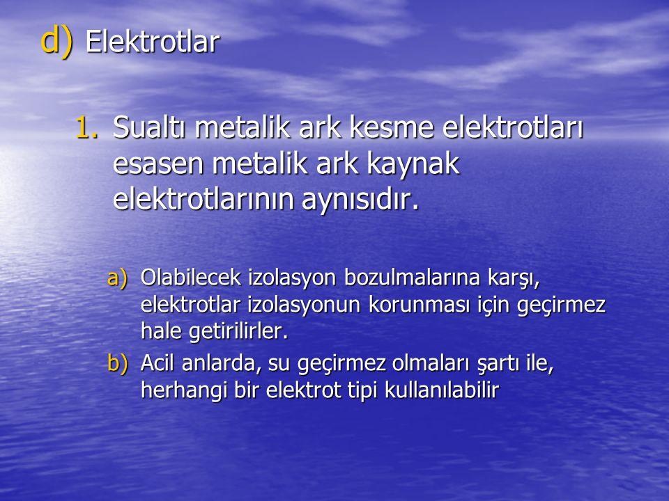 d) Elektrotlar 1.Sualtı metalik ark kesme elektrotları esasen metalik ark kaynak elektrotlarının aynısıdır. a)Olabilecek izolasyon bozulmalarına karşı
