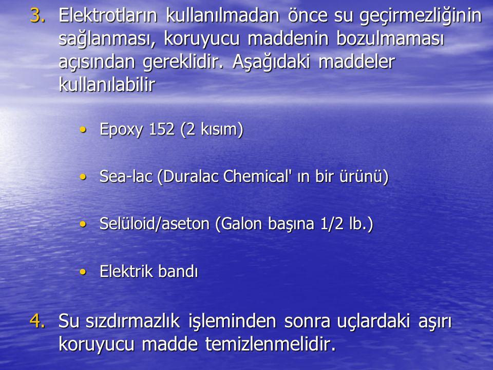 3.Elektrotların kullanılmadan önce su geçirmezliğinin sağlanması, koruyucu maddenin bozulmaması açısından gereklidir. Aşağıdaki maddeler kullanılabili