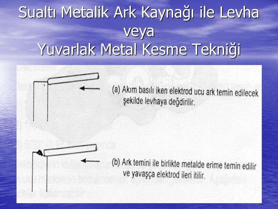 Sualtı Metalik Ark Kaynağı ile Levha veya Yuvarlak Metal Kesme Tekniği