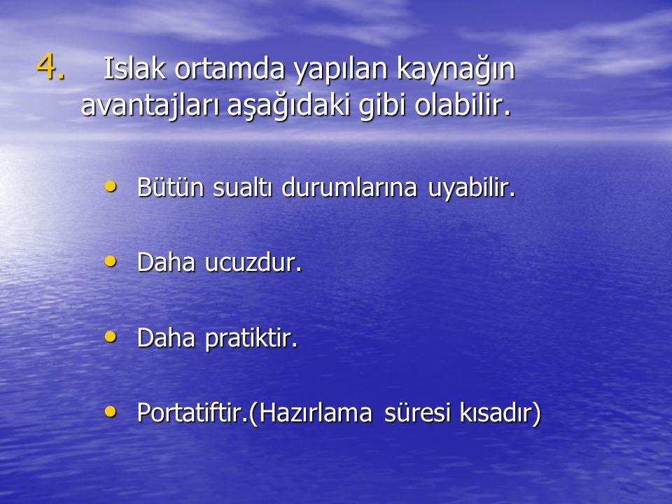 4. Islak ortamda yapılan kaynağın avantajları aşağıdaki gibi olabilir. Bütün sualtı durumlarına uyabilir. Bütün sualtı durumlarına uyabilir. Daha ucuz