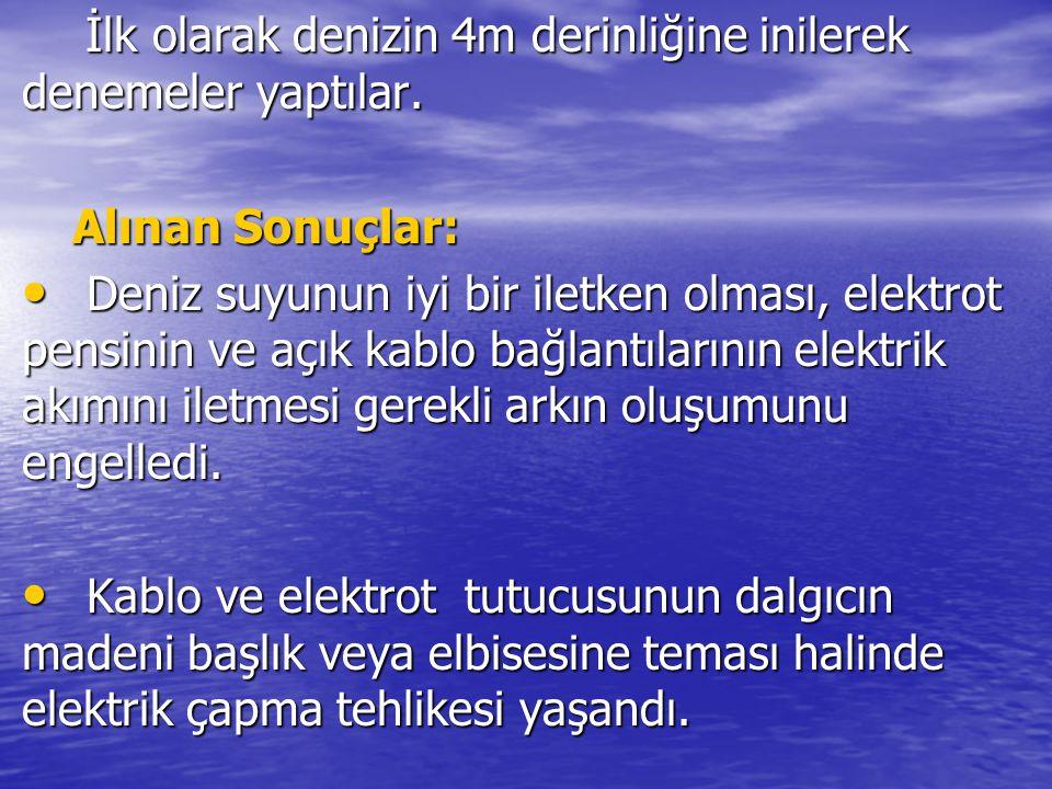 İlk olarak denizin 4m derinliğine inilerek denemeler yaptılar. İlk olarak denizin 4m derinliğine inilerek denemeler yaptılar. Alınan Sonuçlar: Deniz s