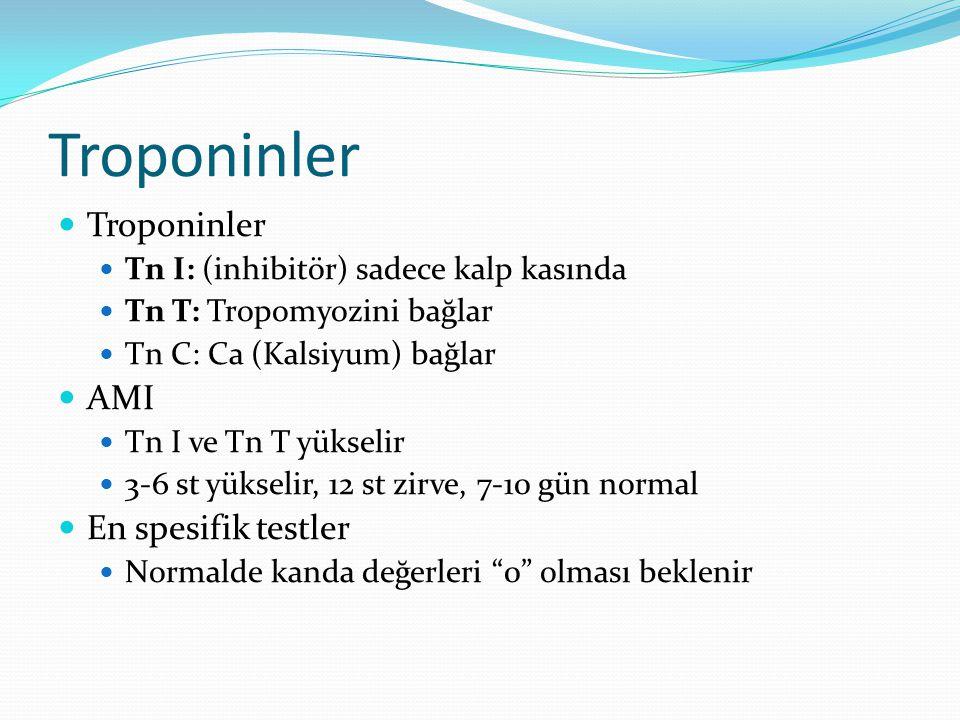 Troponinler Tn I: (inhibitör) sadece kalp kasında Tn T: Tropomyozini bağlar Tn C: Ca (Kalsiyum) bağlar AMI Tn I ve Tn T yükselir 3-6 st yükselir, 12 s