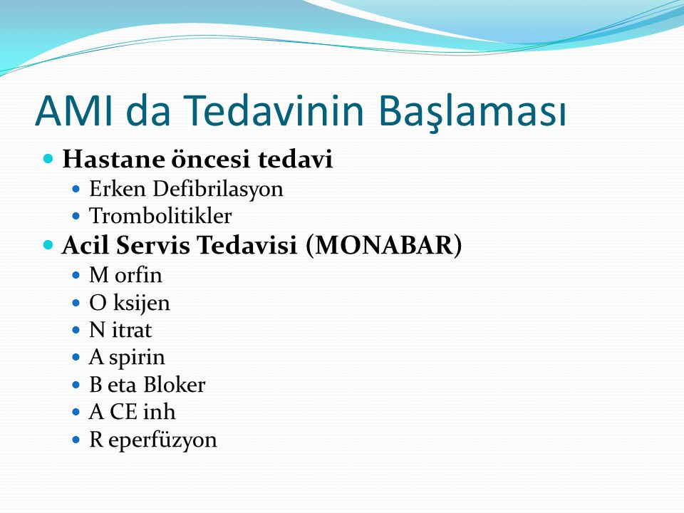 AMI da Tedavinin Başlaması Hastane öncesi tedavi Erken Defibrilasyon Trombolitikler Acil Servis Tedavisi (MONABAR) M orfin O ksijen N itrat A spirin B
