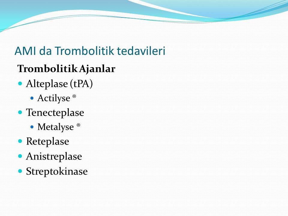 AMI da Trombolitik tedavileri Trombolitik Ajanlar Alteplase (tPA) Actilyse ® Tenecteplase Metalyse ® Reteplase Anistreplase Streptokinase