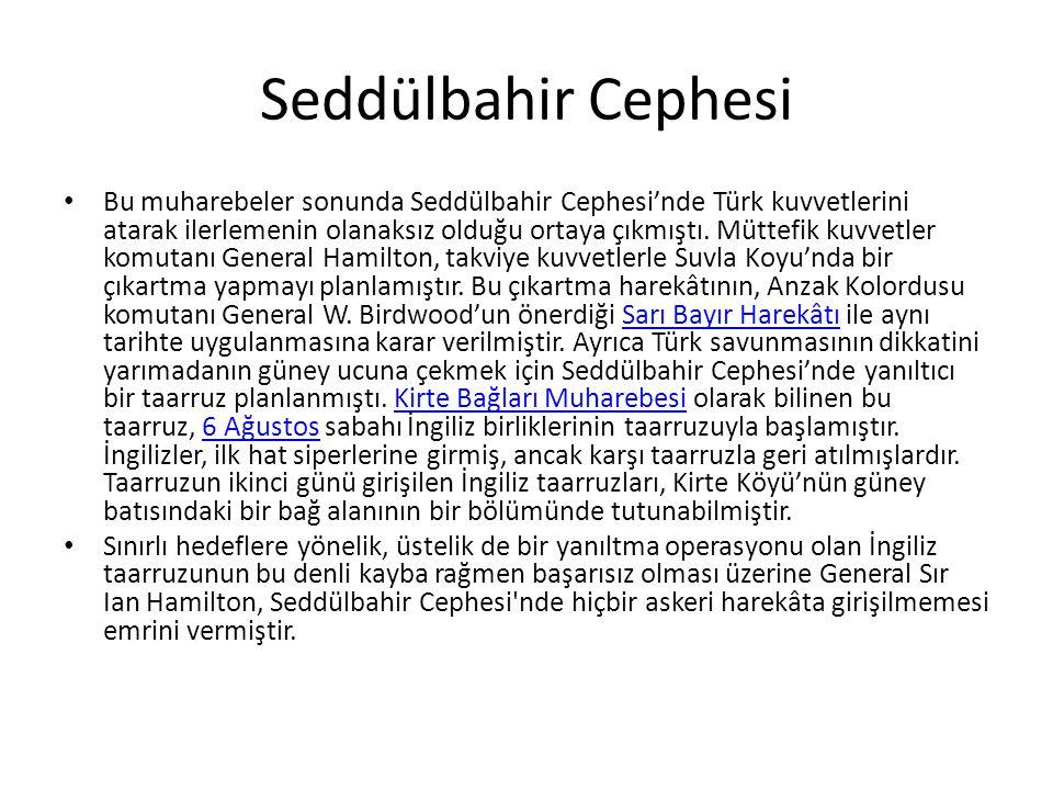 Seddülbahir Cephesi Bu muharebeler sonunda Seddülbahir Cephesi'nde Türk kuvvetlerini atarak ilerlemenin olanaksız olduğu ortaya çıkmıştı. Müttefik kuv