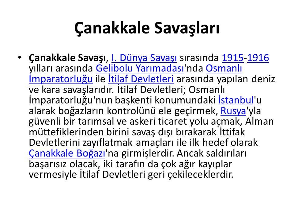 Çanakkale Savaşı, I. Dünya Savaşı sırasında 1915-1916 yılları arasında Gelibolu Yarımadası'nda Osmanlı İmparatorluğu ile İtilaf Devletleri arasında ya