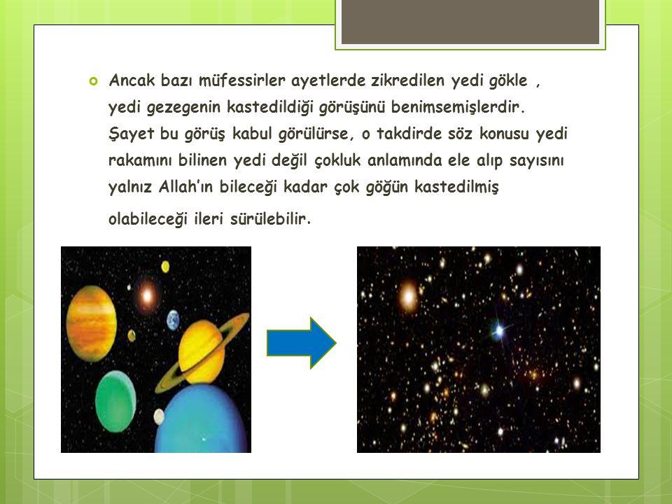  Ancak bazı müfessirler ayetlerde zikredilen yedi gökle, yedi gezegenin kastedildiği görüşünü benimsemişlerdir.